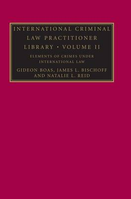 International Criminal Law Practitioner Library: Volume 2, Elements of Crimes Under International Law book