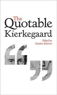 The Quotable Kierkegaard by Soren Kierkegaard