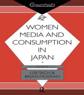 Women, Media and Consumption in Japan by Brian Moeran