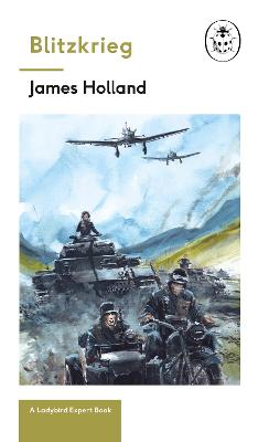 Blitzkrieg: Book 1 of the Ladybird Expert History of the Second World War by James Holland