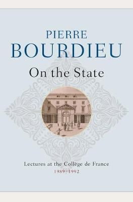 On the State: Lectures at the College de France, 1989 - 1992 by Pierre Bourdieu