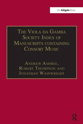 The Viola da Gamba Society Index of Manuscripts containing Consort Music: Volume I by Andrew Ashbee