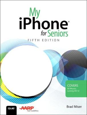 My iPhone for Seniors by Brad Miser