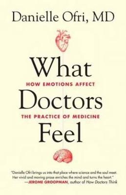What Doctors Feel by Danielle Ofri