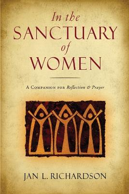 In the Sanctuary of Women by Jan L Richardson