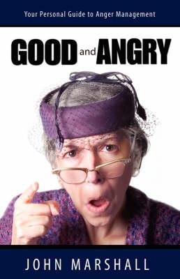 Good and Angry! by John Marshall