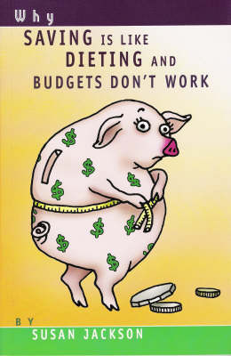 Why Saving is Like Dieting and Budgets Dont Work by Susan Jackson