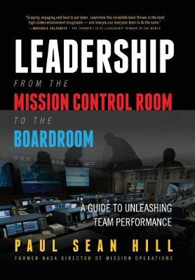 Leadership from the Mission Control Room to the Boardroom by Paul Sean Hill
