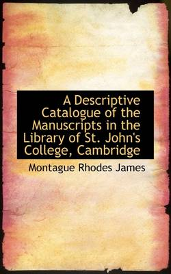A Descriptive Catalogue of the Manuscripts in the Library of St. John's College, Cambridge by Montague Rhodes James
