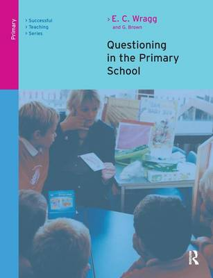 Questioning in the Primary School by Prof. E. C. Wragg