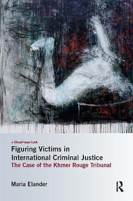Figuring Victims in International Criminal Justice by Maria Elander