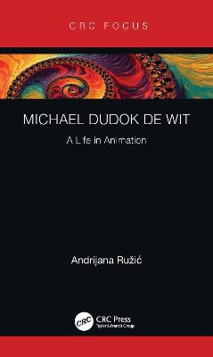 Michael Dudok de Wit: A Life in Animation by Andrijana Ruzic