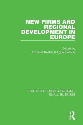 New Firms and Regional Development in Europe by David Keeble