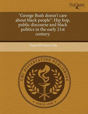 George Bush Doesn't Care about Black People: Hip Hop by Hazel Bell James Cole