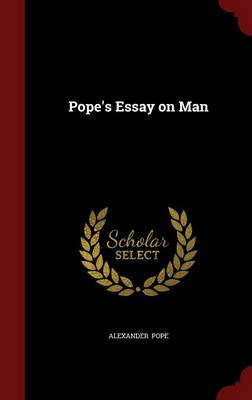 An Pope's Essay on Man by Alexander Pope