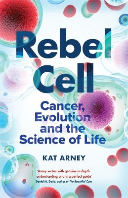 Rebel Cell: Cancer, Evolution and the Science of Life by Kat Arney