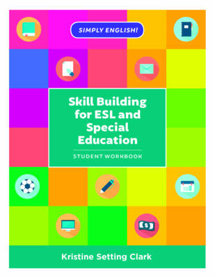Skill Building for ESL and Special Education by Kristine Setting Clark