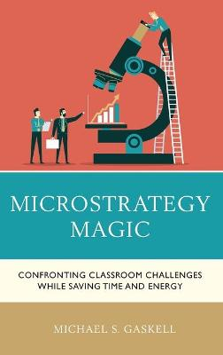 Microstrategy Magic: Confronting Classroom Challenges While Saving Time and Energy book