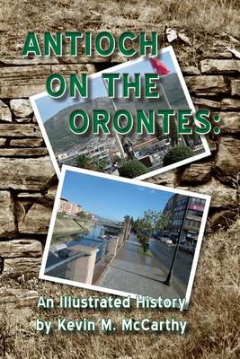 Antioch on the Orontes by Kevin M McCarthy