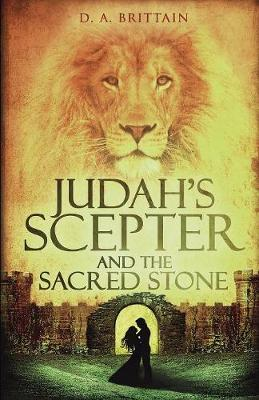 Judah's Scepter and the Sacred Stone by D A Brittain