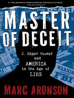 Master of Deceit: J. Edgar Hoover and America in the Age of Lies by Marc Aronson