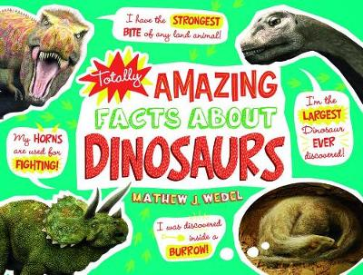 Totally Amazing Facts about Dinosaurs by Mathew J Wedel