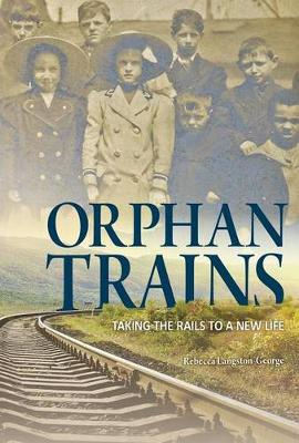 Orphan Trains: Taking the Rails to a New Life by ,Rebecca Langston-George