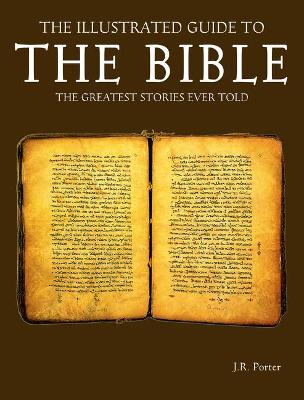 The Illustrated Guide to the Bible by J.R. Porter