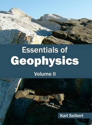 Essentials of Geophysics: Volume II by Karl Seibert