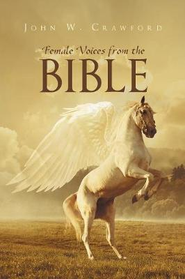 Female Voices from the Bible by John W Crawford
