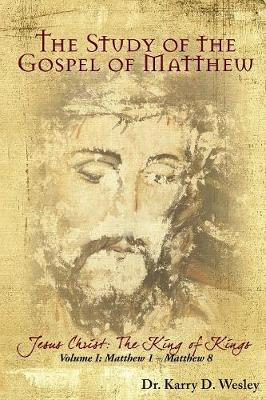 The Study of the Gospel of Matthew: Jesus Christ: The King of Kings Vol. 1 by Wesley