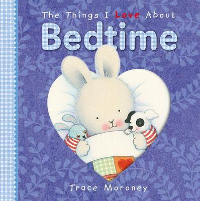 The Things I Love About Bedtime Board Book by Trace Moroney