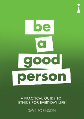 A Practical Guide to Ethics for Everyday Life by Dave Robinson