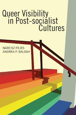 Queer Visibility in Post-socialist Cultures by Narcisz Fejes
