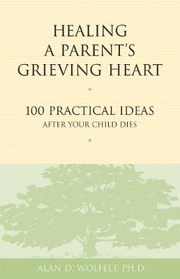 Healing a Parent's Grieving Heart by Alan D. Wolfelt