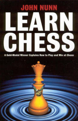 Learn Chess: A Gold-medal Winner Explains How to Play and Win at Chess by John Nunn