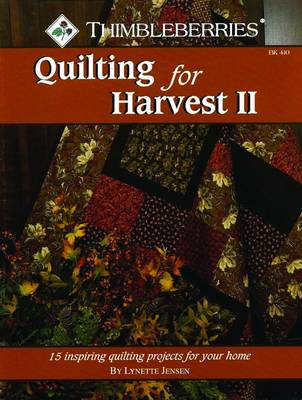 Thimbleberries: Quilting for Harvest  II by Lynette Jensen