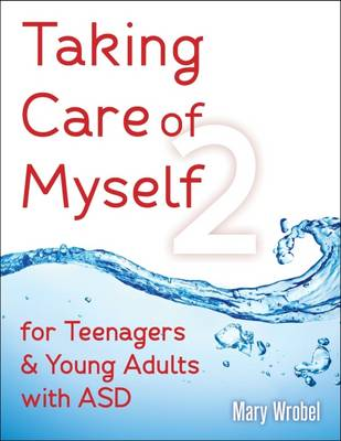 Taking Care of Myself 2 for Teenagers & Young Adults with ASD by Mary Wrobel