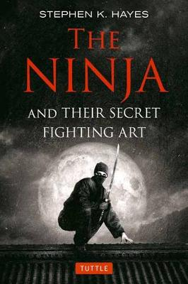 Ninja and their Secret Fighting Art by Stephen K. Hayes