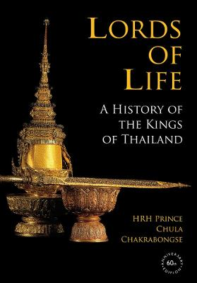 Lords of Life: A History of the Kings of Thailand book