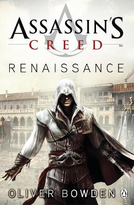 Assassin's Creed: #1 Renaissance by Oliver Bowden