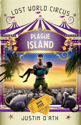 Plague Island: The Lost World Circus Book 5 by Justin D'Ath