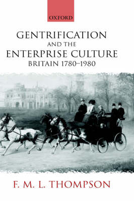 Gentrification and the Enterprise Culture: Britain 1780-1980 by F. M. L. Thompson