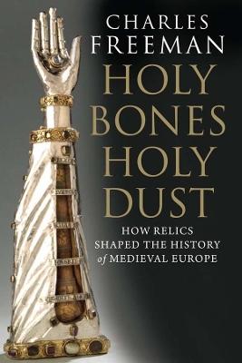 Holy Bones, Holy Dust by Charles Freeman