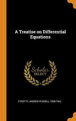 A Treatise on Differential Equations by Andrew Russell 1858-1942 Forsyth