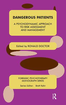 Dangerous Patients: A Psychodynamic Approach to Risk Assessment and Management by Ronald Doctor