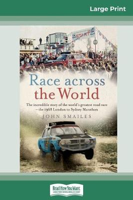 Race Across the World: The incredible story of the world's greatest road race - the 1968 London to Sydney Marathon (16pt Large Print Edition) by John Smailes