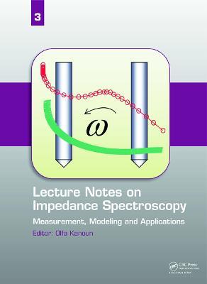 Lecture Notes on Impedance Spectroscopy  Volume 3 by Olfa Kanoun