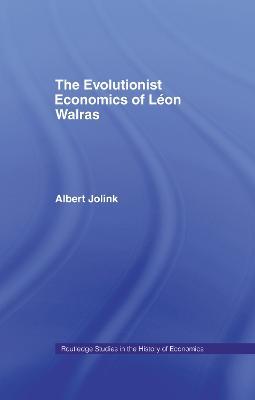 The Evolutionist Economics of Leon Walras by Albert Jolink