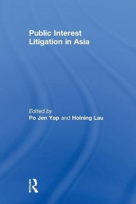 Public Interest Litigation in Asia by Po Jen Yap